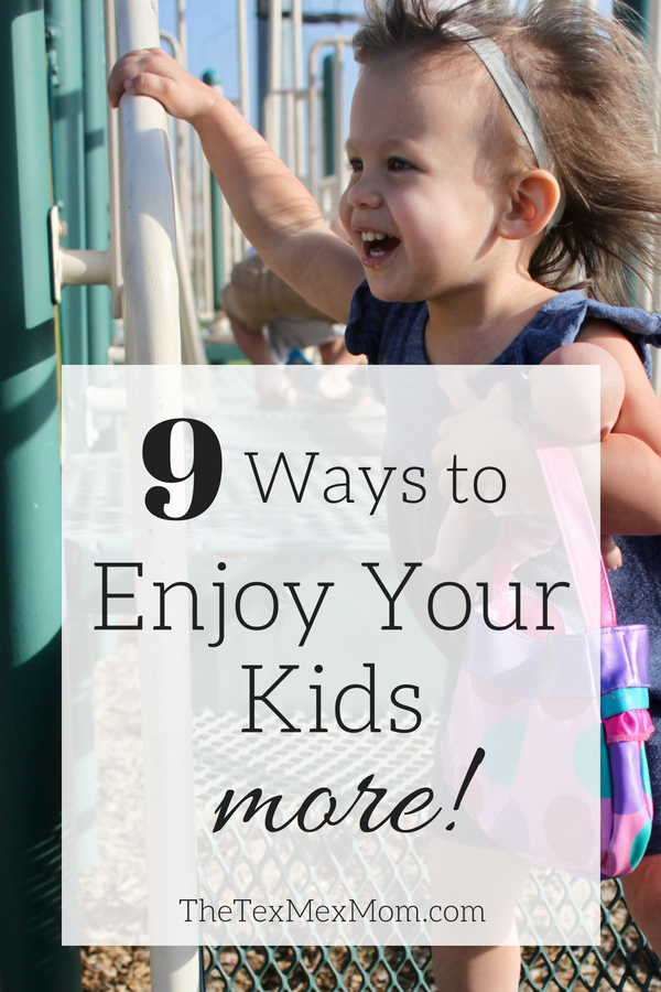 9 Ways to Enjoy Your Kids More #parenting