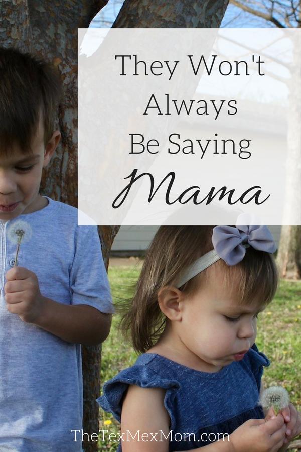 Kids saying mama, They won't always say mama