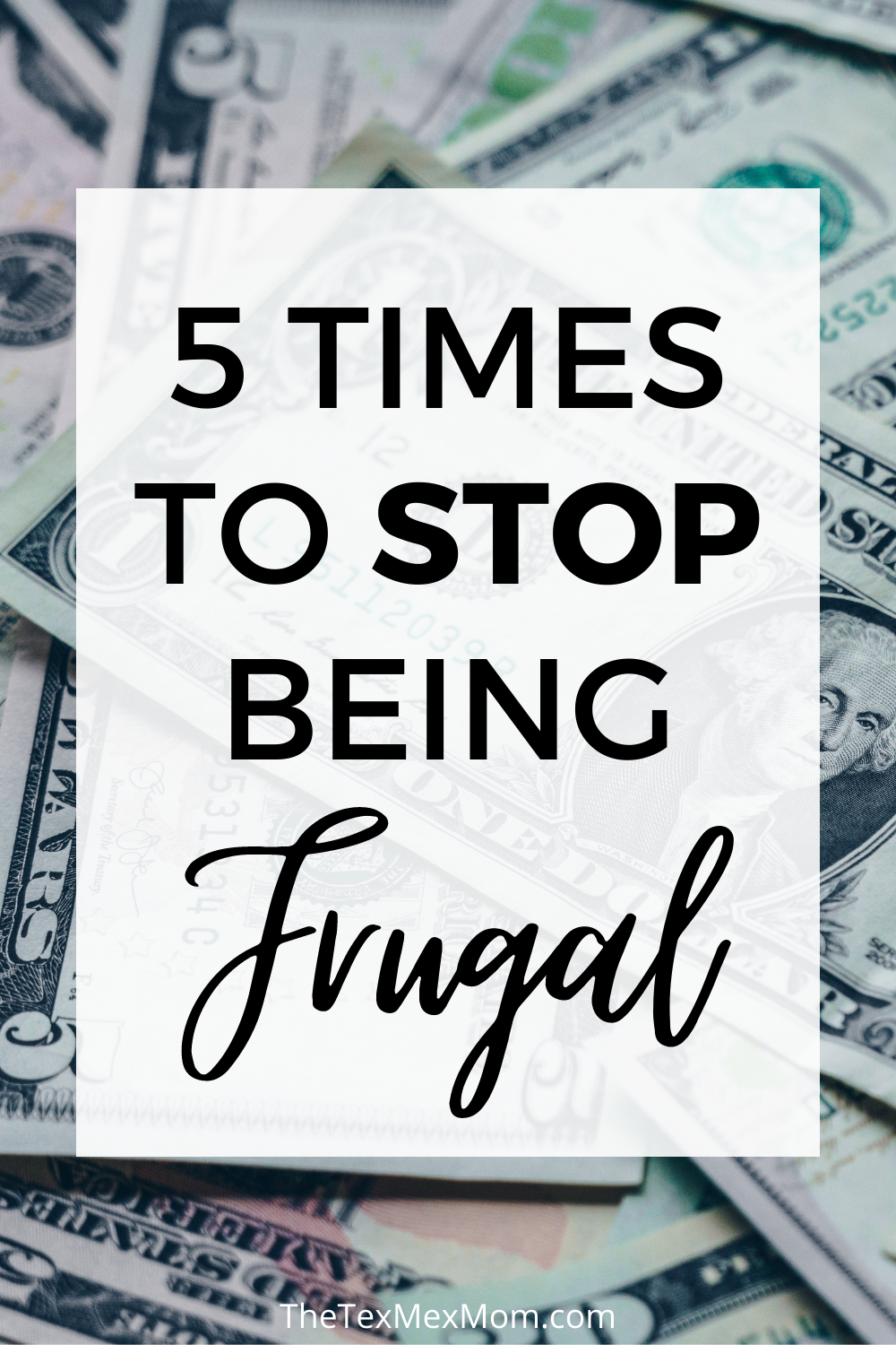5 times to stop being frugal (text over background of dollar bills)