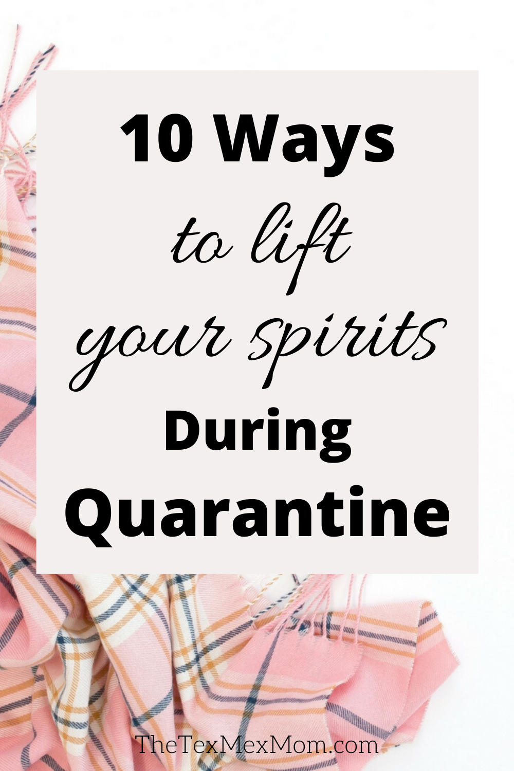 10 Ways to lift your spirits during quarantine